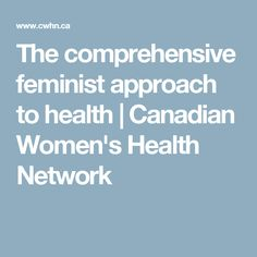 The comprehensive feminist approach to health | Canadian Women's Health Network