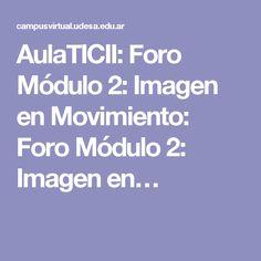 AulaTICII: Foro Módulo 2: Imagen en Movimiento: Foro Módulo 2: Imagen en…