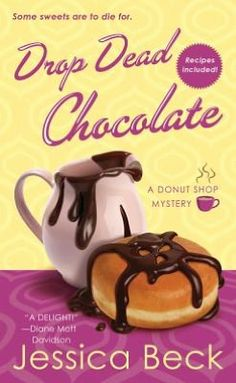 Drop Dead Chocolate by Jessica Beck  love all the Donut Shop Mysteries...good reads