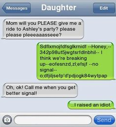 Funny text messages this is hilarious!! But it would be the other way around. My mom would be the one that I could mess with about not have a signal!!