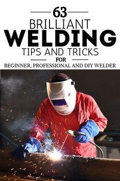 63 Welding Tips And Tricks For Beginner, Professional And DIY Welder - Welding Shop, Mig Welding, Welding Tips, Welding Table, Metal Welding, Welding Gear, Welding Helmet, Welding Art Projects, Welding Crafts