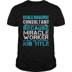 BUSINESS MANAGEMENT CONSULTANT - FREAKIN - #vintage tee shirts #white hoodie mens. GET YOURS => https://www.sunfrog.com/LifeStyle/BUSINESS-MANAGEMENT-CONSULTANT--FREAKIN-111853072-Black-Guys.html?60505