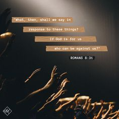 """""""What, then, shall we say in response to these things? If God is for us, who can be against us?"""" -Romans 8:31"""