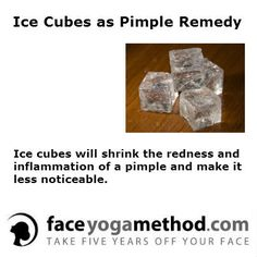 Ice cubes as pimple remedy http://faceyogamethod.com/easy-home-remedies/