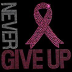9x9  - NEVER GIVE UP (with Ribbon) - awareness, breast cancer, breast cancer awareness, never give up, pink ribbon, ribbon, Material Transfer, Cancer Awareness, Cancer Awareness