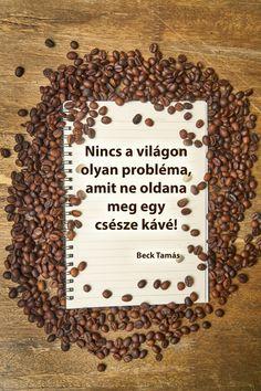 Nincs a világon olyan probléma, amit ne oldana meg egy csésze kávé! #kávé #idézet Coffee Shop, Good Morning, Wellness, Drink, Flower, Food, Inspiration, Coffee Shops, Buen Dia