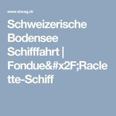 Schweizerische Bodensee Schifffahrt | Fondue/Raclette-Schiff Fondue, Boarding Pass, Switzerland