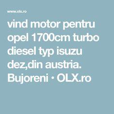 vind motor pentru opel 1700cm turbo diesel typ isuzu dez,din austria. Bujoreni • OLX.ro Austria, Diesel, Diesel Fuel
