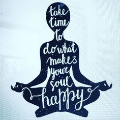 Take time to do what makes your soul happy! Daily Motivation by http://MorningCoach.com Your Personal Evolution System #alwayspositive