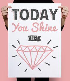 #Lámina de ·decoración y de #buen rollo  #TODAY #You #Shine like a #diamond por #MsWonderfulIdeas en #Etsy - Tamaño #a2= 42x59,4 cm solo €6.00 #poster #ilustracion #illustration #diseño #design #tipografia #type #grafico #graphic #nice #original #rosa #pink #color #mensaje #message