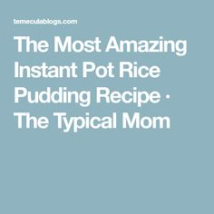 The Most Amazing Instant Pot Rice Pudding Recipe · The Typical Mom