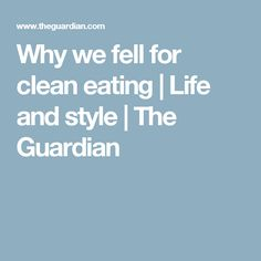 Why we fell for clean eating | Life and style | The Guardian