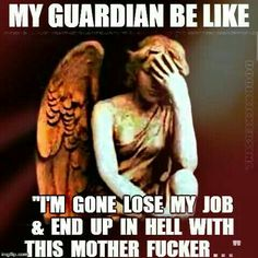 """My guardian be like """"I'm gone lose my job & end up in hell with this mother fucker."""