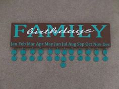 FAMILY BIRTHDAY BOARD Dark Brown board Blue Turquoise by PolyCutz, $35.00 Mom we should make one!!!<3 meghan