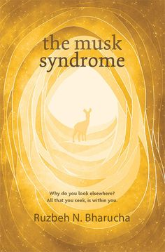 The Musk Syndrome: Why do you look elsewhere? All that you seek is within you by Ruzbeh N. Bharucha - Penguin Books India Pvt Ltd - ISBN Penguin Books, Understanding Yourself, You Look, Religion, India, Design, Religious Education, Design Comics