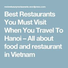 Best Restaurants You Must Visit When You Travel To Hanoi – All about food and restaurant in Vietnam