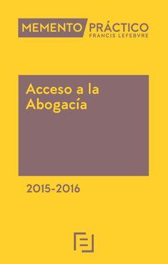 Acceso a la abogacía, 2015-2016 / [dirección, Mª José López Álvarez ;  coordinación, Federico de Montalvo Jaaskelainen].. -- Actualizado a 18  septiembre 2015.. -- Madrid : Francis Lefebvre, D.L. 2015.