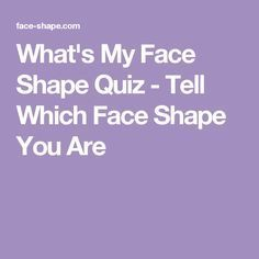 What S My Face Shape Quiz Tell Which Face Shape You Are Faceshapehairstyle Gesichtsform Frisur Gesichtsform Gesicht