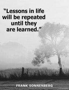 Las lecciones en la vida se repetirán hasta que sean aprendidas.