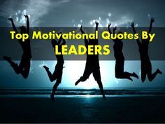 Motivational quotes by top leaders.