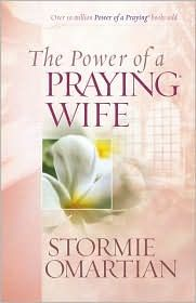 The Power of a Praying Wife, by Stormie O'Martian