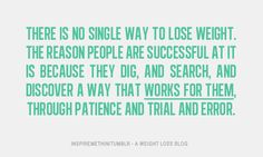 There is no single way to lose weight.