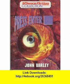 Press enter (The Science Fiction Book Club collection) (9781568652795) John Varley , ISBN-10: 1568652798  , ISBN-13: 978-1568652795 ,  , tutorials , pdf , ebook , torrent , downloads , rapidshare , filesonic , hotfile , megaupload , fileserve