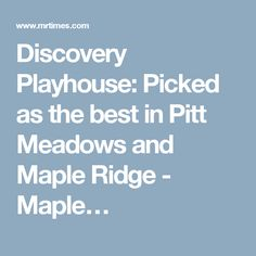 Discovery Playhouse: Picked as the best in Pitt Meadows and Maple Ridge - Maple…