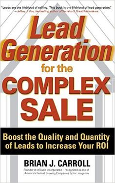 Lead Generation for the Complex Sale: Boost the Quality and Quantity of Leads to Increase Your ROI: Brian Carroll: 9780071458979: Amazon.com: Books