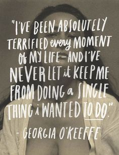 Daily Motivation no. 7 / wise words from Georgia O'Keefe Now Quotes, Fear Quotes, Quotable Quotes, Words Quotes, Quotes To Live By, Life Quotes, Motivational Quotes, Inspirational Quotes, Sayings