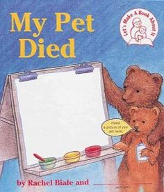 This book is designed to help children come to terms with the death of a pet. More than half the book is devoted to the child making a scrap book of memories about their pet.