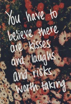There are kisses and laughs and risks worth taking.