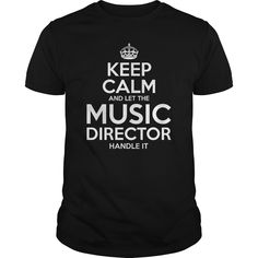 Keep Calm and let the Music Director handle it t shirts and hoodies