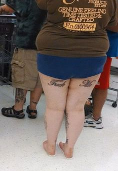 Fuck Me - Stay Classy People of Walmart - Sexy Tattoos Fail - Funny Pictures at Walmart.and are those foam flip flops from the nail salon? Walmart Pictures, Funny People Pictures, Funny Animal Pictures, Best Funny Pictures, Walmart Funny, Only At Walmart, People Of Walmart, Walmart Lustig, Does Your Mother Know