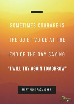 "Sometimes courage is the quiet voice at the end of the day saying ""I will try again tomorrow"" Mary Anne Radmacher Professional Quotes, Courage Quotes, Mental Strength, Sales And Marketing, Quote Posters, Daily Quotes, Fun Quotes, Try Again, Quote Of The Day"