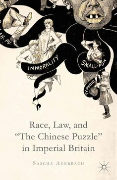"""Race, Law, and """"The Chinese Puzzle"""" in Imperial Britain"""