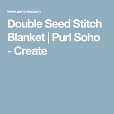 Double Seed Stitch Blanket | Purl Soho - Create