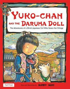 Yuko-chan and the Daruma Doll: The Adventures of a Blind Japanese Girl Who saves Her Village by Sunny Seki. $11.24. Publisher: Tuttle Publishing; Hardcover with Jacket edition (July 3, 2012). 32 pages. Author: Sunny Seki