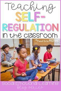 Ideas for teaching kids to self-regulate in the classroom and develop self-control and self-esteem. Teach children to manage their emotions and behaviors with calming strategies, such as a calming down kit, yoga, and brain breaks. #selfregulation #calmdownstrategies #selfcontrol #classroommanagement #socialemotionallearning