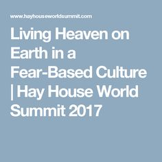 Living Heaven on Earth in a Fear-Based Culture | Hay House World Summit 2017
