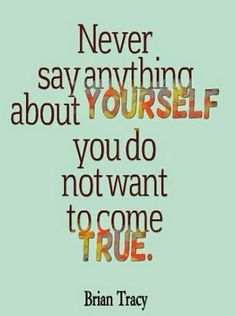 Never say anything about yourself you do not want to....  #neversayanythingaboutyourself