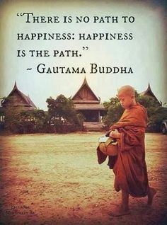 There is no path to happiness; happiness is the path. Happy Quotes, Great Quotes, Quotes To Live By, Positive Quotes, Me Quotes, Inspirational Quotes, Happiness Quotes, Yoga Quotes, Path Quotes