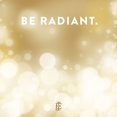 Emily McCarthy: Be Radiant. #inspirational #quotes #gold