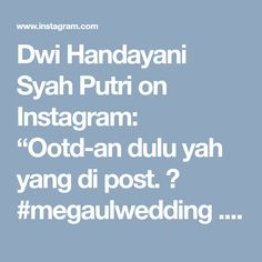 "Dwi Handayani Syah Putri on Instagram: ""Ootd-an dulu yah yang di post. 😂 #megaulwedding . Thankyou @kamibrideandbridesmaid udah jaitin baju aku. Asli mendadaqqqq tapu cucok❤️…"" • Instagram"