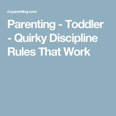 Parenting - Toddler - Quirky Discipline Rules That Work