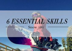 Six essentials skills every snowboarder should learn