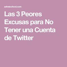Las 3 Peores Excusas para No Tener una Cuenta de Twitter