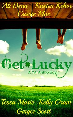 Get Lucky A YA Anthology Book Cover. 6 Authors, 6 Novellas, 1 Book. Authors: Ali Dean, Kristen Kehoe, Cassie Mae, Tessa Marie, Kelly Oram, and Ginger Scott