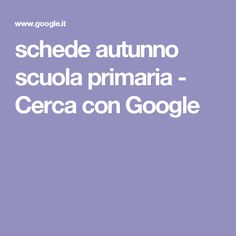 schede autunno scuola primaria - Cerca con Google