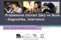 Problémové chování žáků ve škole - diagnostika, intervence PhDr. Pavla Presslerová, Ph.D. Adhd, Montessori